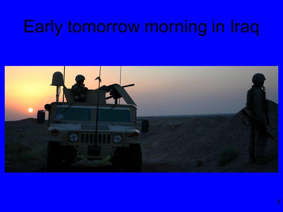 3 Early tomorrow morning in Iraq