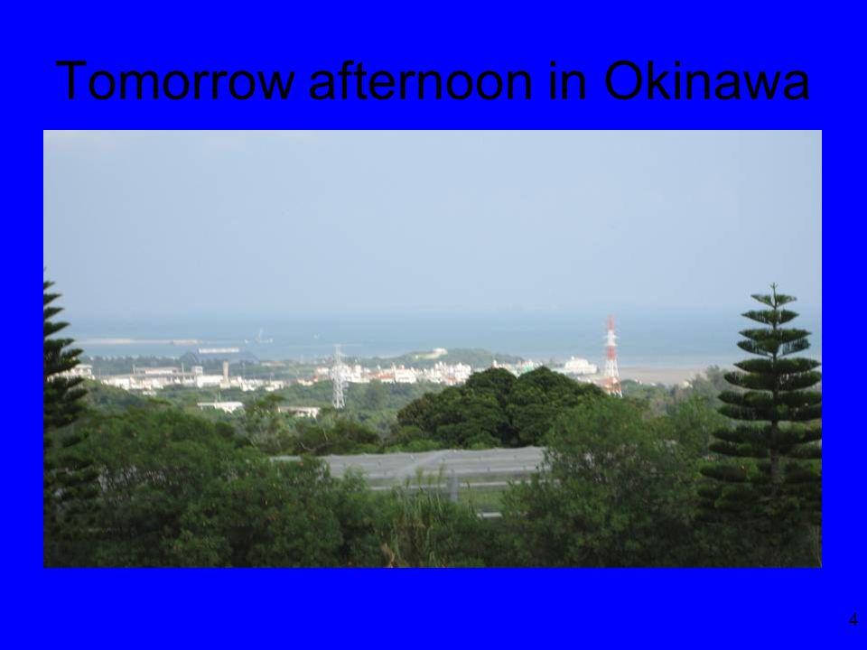 4 Tomorrow afternoon in Okinawa