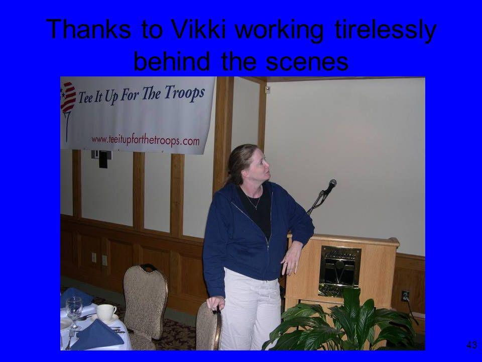 43 Thanks to Vikki working tirelessly behind the scenes