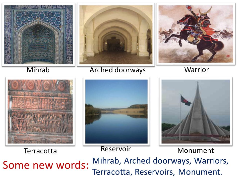 Some new words: Mihrab, Arched doorways, Warriors, Terracotta, Reservoirs, Monument.