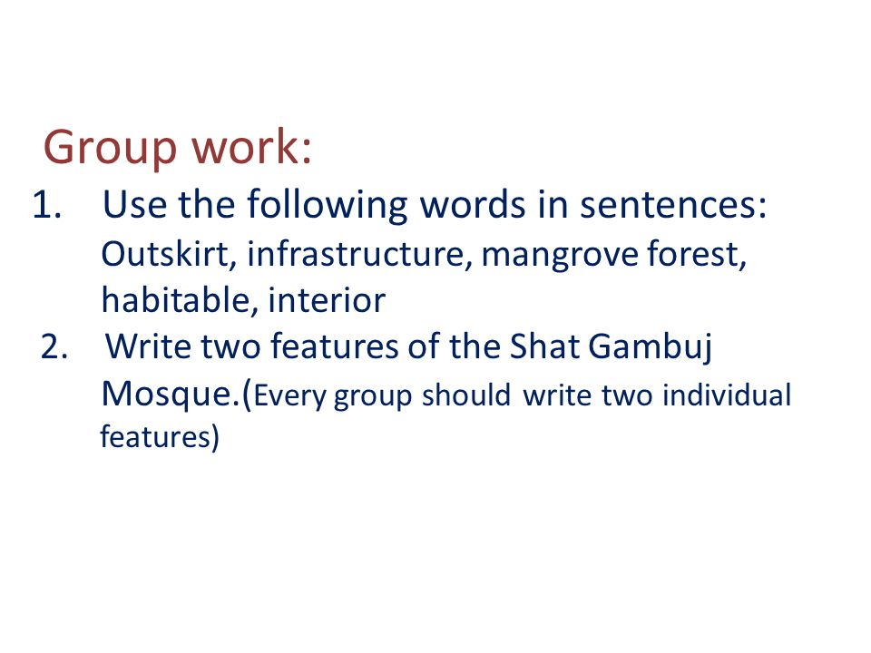 Group work: 1.Use the following words in sentences: Outskirt, infrastructure, mangrove forest, habitable, interior 2.