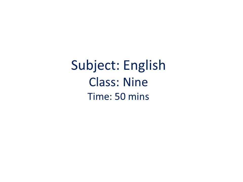 Subject: English Class: Nine Time: 50 mins