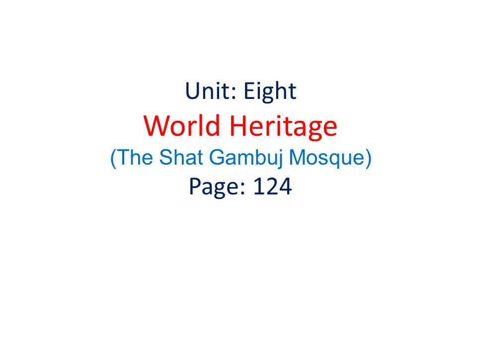 Unit: Eight World Heritage (The Shat Gambuj Mosque) Page: 124
