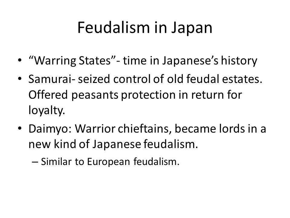 """Feudalism in Japan """"Warring States""""- time in Japanese's history Samurai- seized control of old feudal estates. Offered peasants protection in return f"""