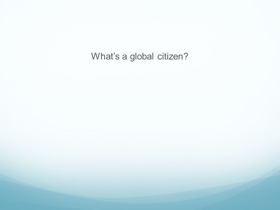 What's a global citizen?