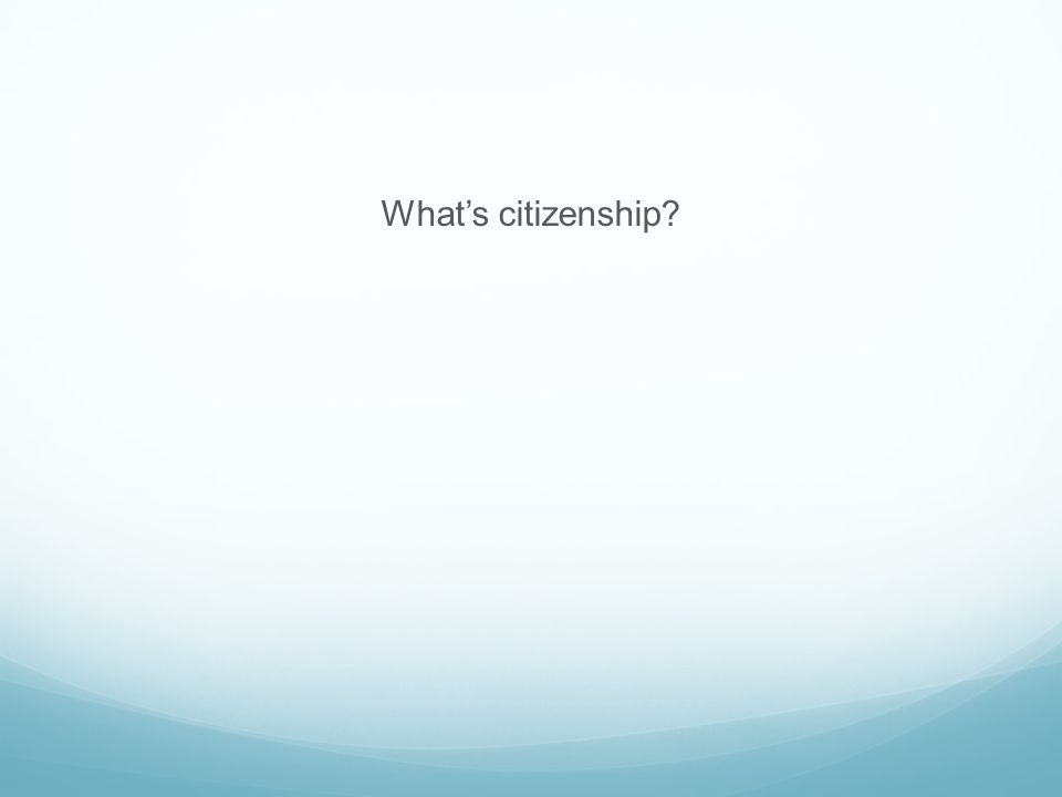 What's citizenship?