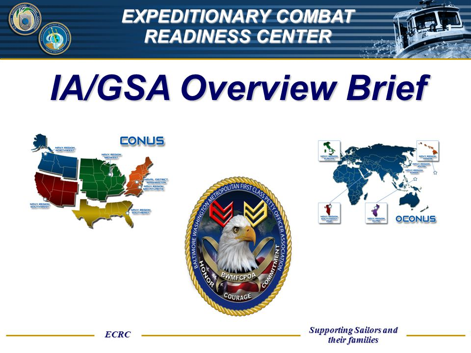 UNCLASSIFIED ECRC Supporting Sailors and their families EXPEDITIONARY COMBAT READINESS CENTER IA/GSA Overview Brief