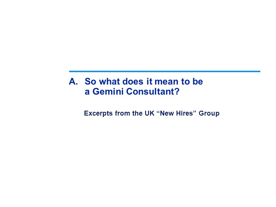 A.So what does it mean to be a Gemini Consultant Excerpts from the UK New Hires Group