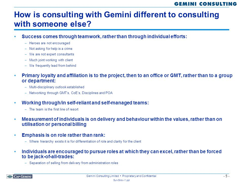 - 6 - SurvSkls v1.ppt Gemini Consulting Limited Proprietary and Confidential So what does it mean to be a Gemini consultant.