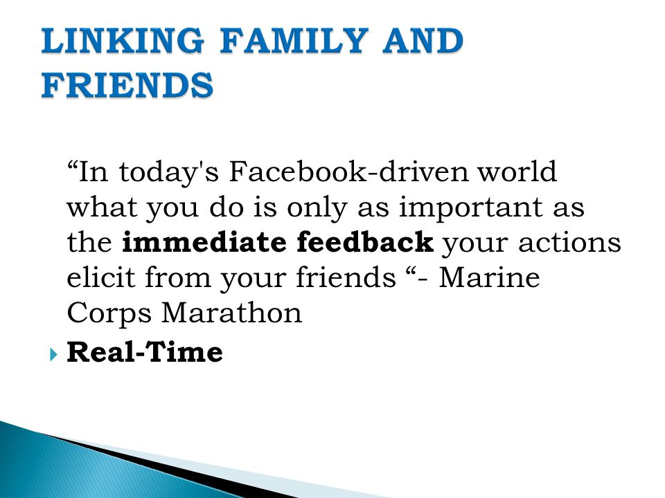 In today s Facebook-driven world what you do is only as important as the immediate feedback your actions elicit from your friends - Marine Corps Marathon  Real-Time