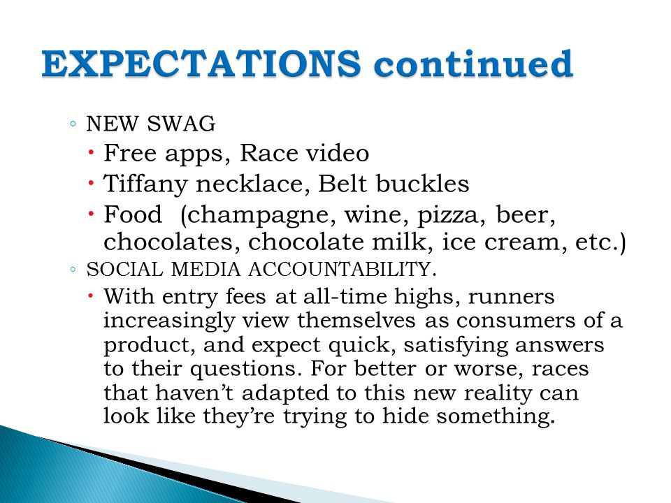 ◦ NEW SWAG  Free apps, Race video  Tiffany necklace, Belt buckles  Food (champagne, wine, pizza, beer, chocolates, chocolate milk, ice cream, etc.) ◦ SOCIAL MEDIA ACCOUNTABILITY.