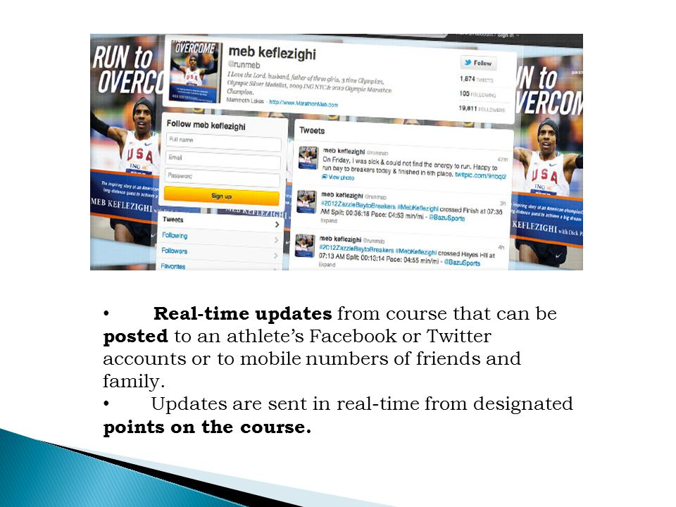 Real-time updates from course that can be posted to an athlete's Facebook or Twitter accounts or to mobilenumbers of friends and family.