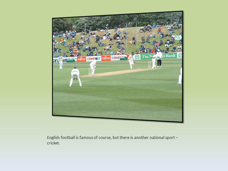 English football is famous of course, but there is another national sport – cricket.