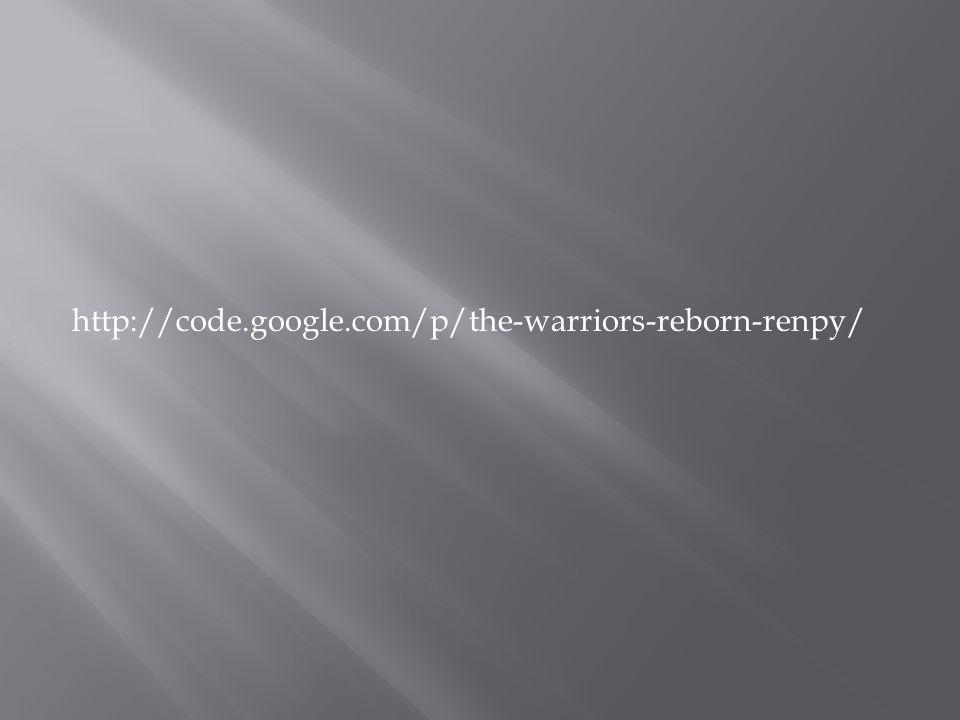 http://code.google.com/p/the-warriors-reborn-renpy/