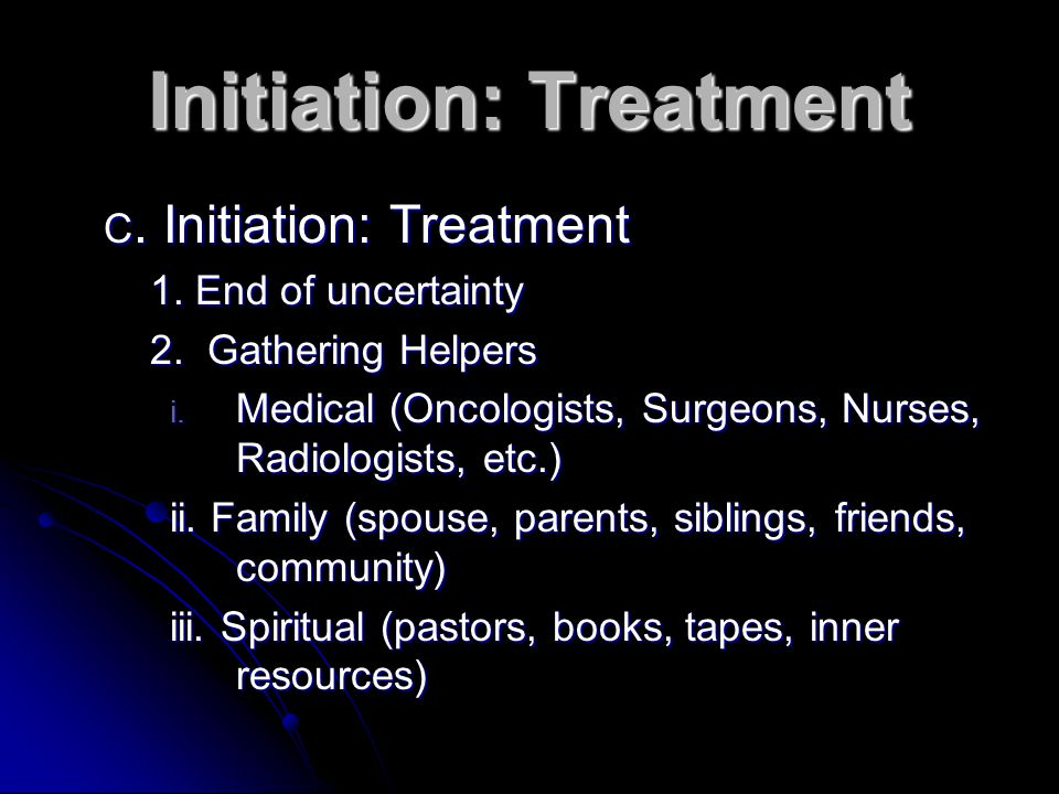 Initiation: Treatment C.Initiation: Treatment 1. End of uncertainty 2.