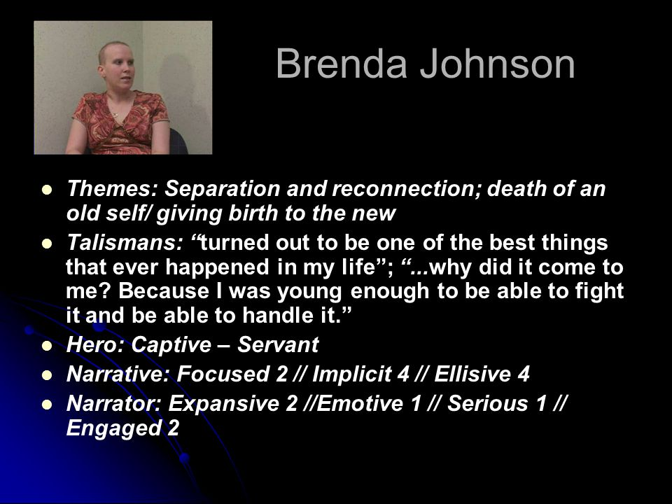 Brenda Johnson Themes: Separation and reconnection; death of an old self/ giving birth to the new Talismans: turned out to be one of the best things that ever happened in my life ; ...why did it come to me.