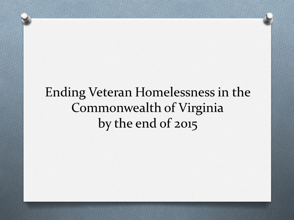 2014 Point-in-Time Overview O 617 counted (82 unsheltered) O 14 % decrease from last year O 34 % decrease since 2011 O 5 % increase for women veterans (increased from 66 to 83)