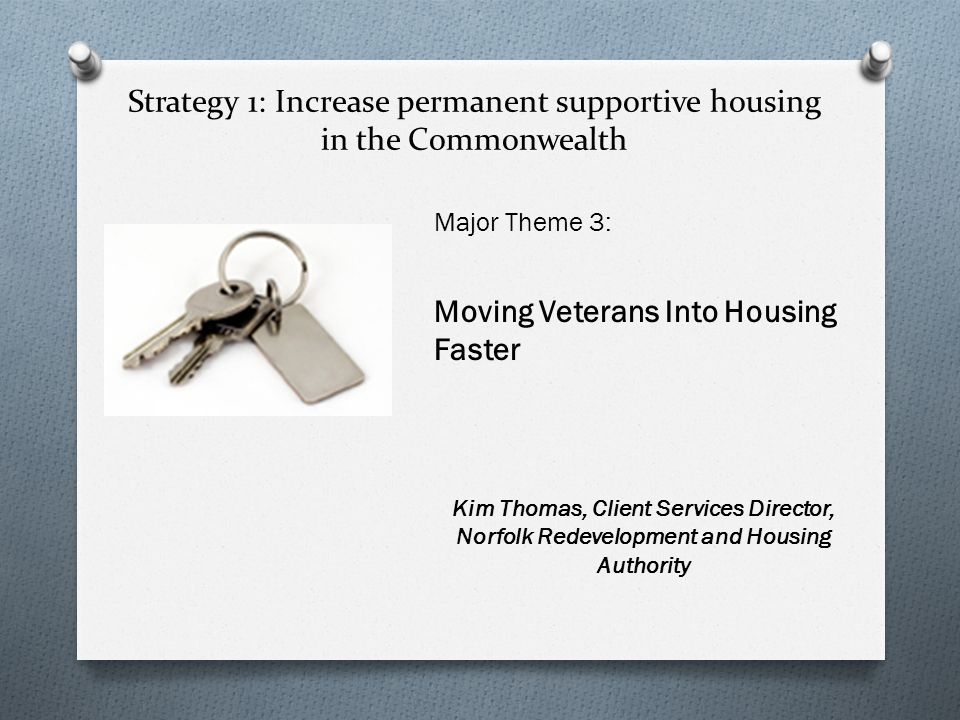 Strategy 2: Increase flexibility of funding to prevent and end homelessness and support rapid re-housing for individuals and families Major Theme 1: Rapid Re-Housing Major Theme 2: Coordinated Assessment Kathy Robertson, Associate Director, Homeless and Special Needs Housing, Virginia Department of Housing and Community Development