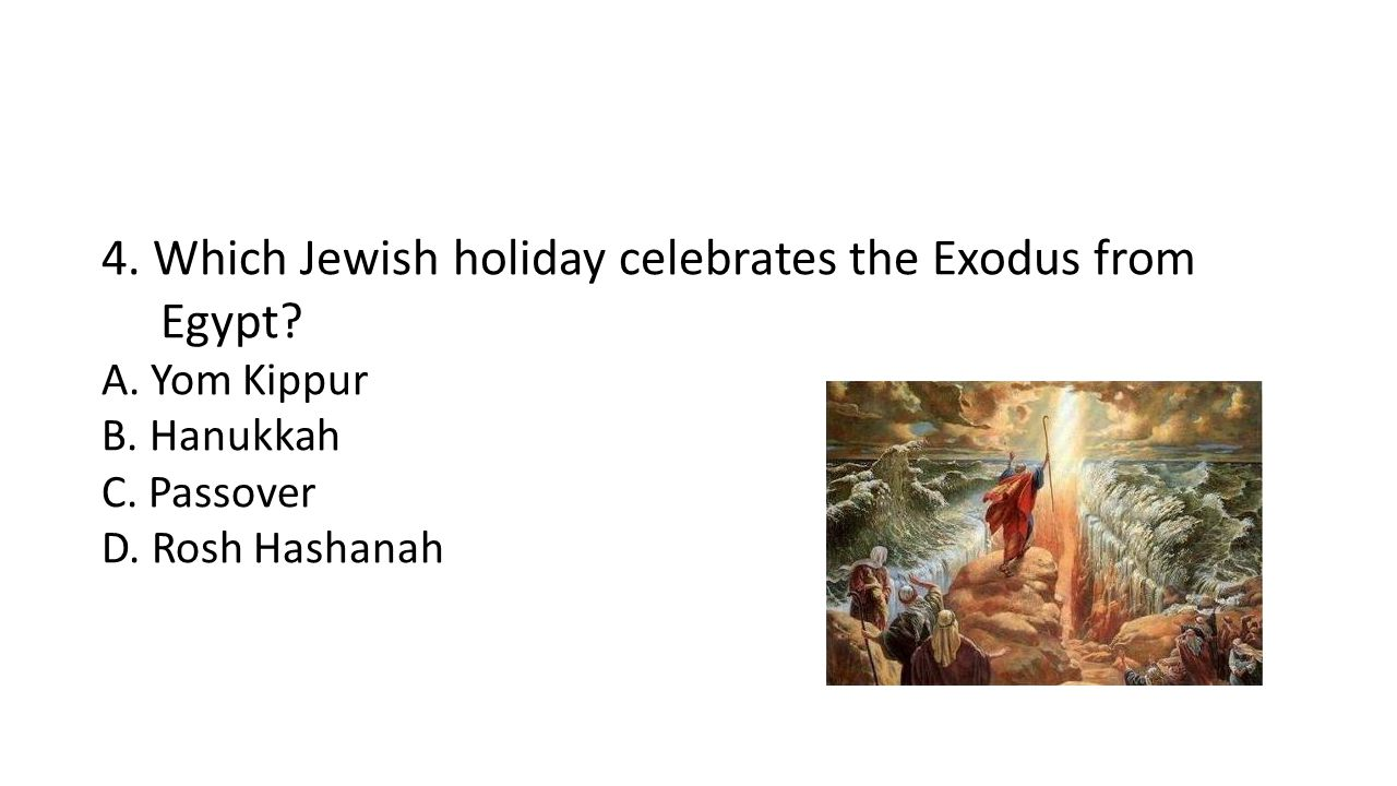 4. Which Jewish holiday celebrates the Exodus from Egypt.