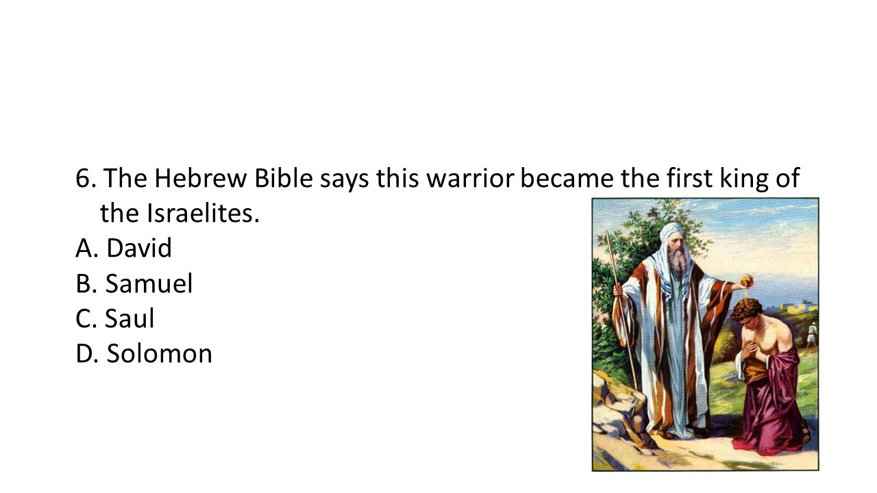 6. The Hebrew Bible says this warrior became the first king of the Israelites.