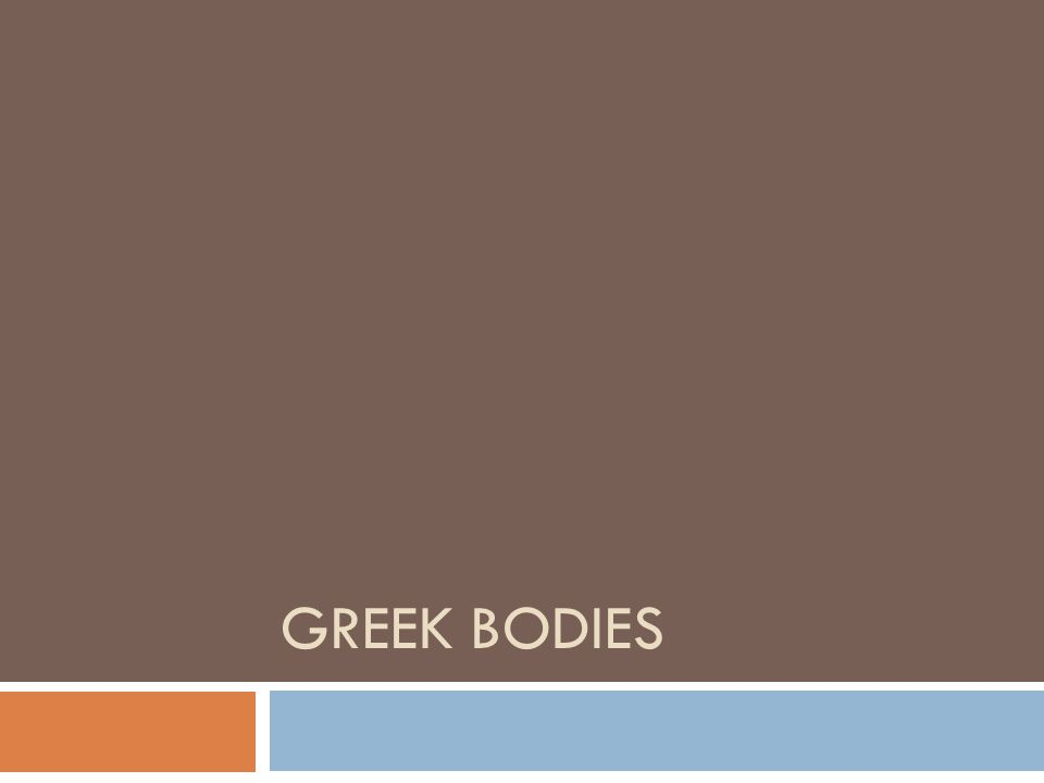 GREEK BODIES