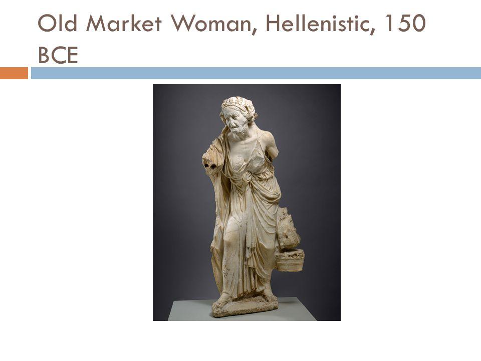Old Market Woman, Hellenistic, 150 BCE