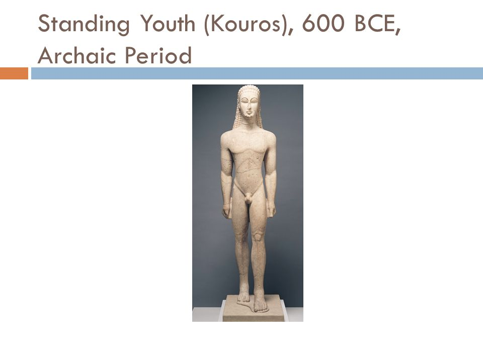 Standing Youth (Kouros), 600 BCE, Archaic Period