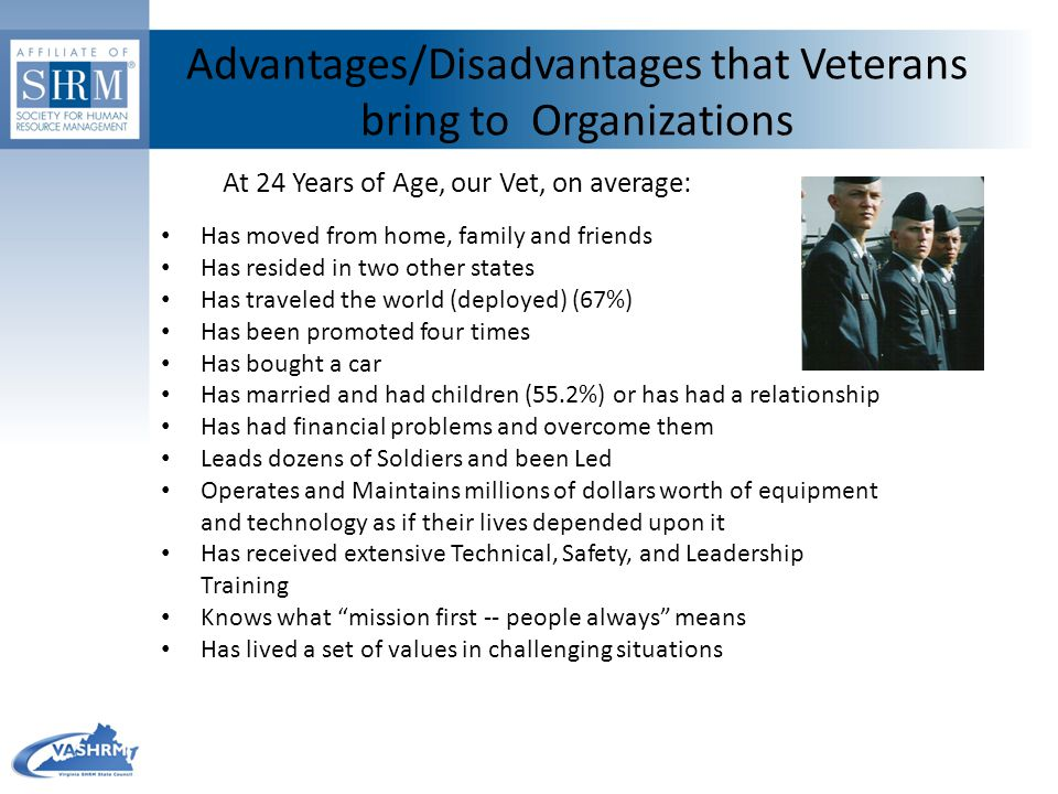 Advantages/Disadvantages that Veterans bring to Organizations Has moved from home, family and friends Has resided in two other states Has traveled the