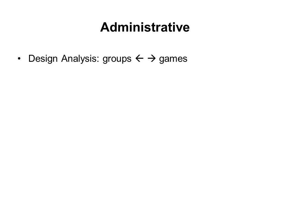 Administrative Design Analysis: groups   games