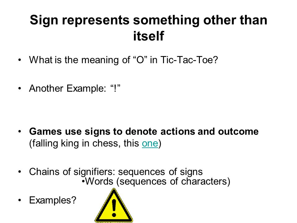 Sign represents something other than itself What is the meaning of O in Tic-Tac-Toe.