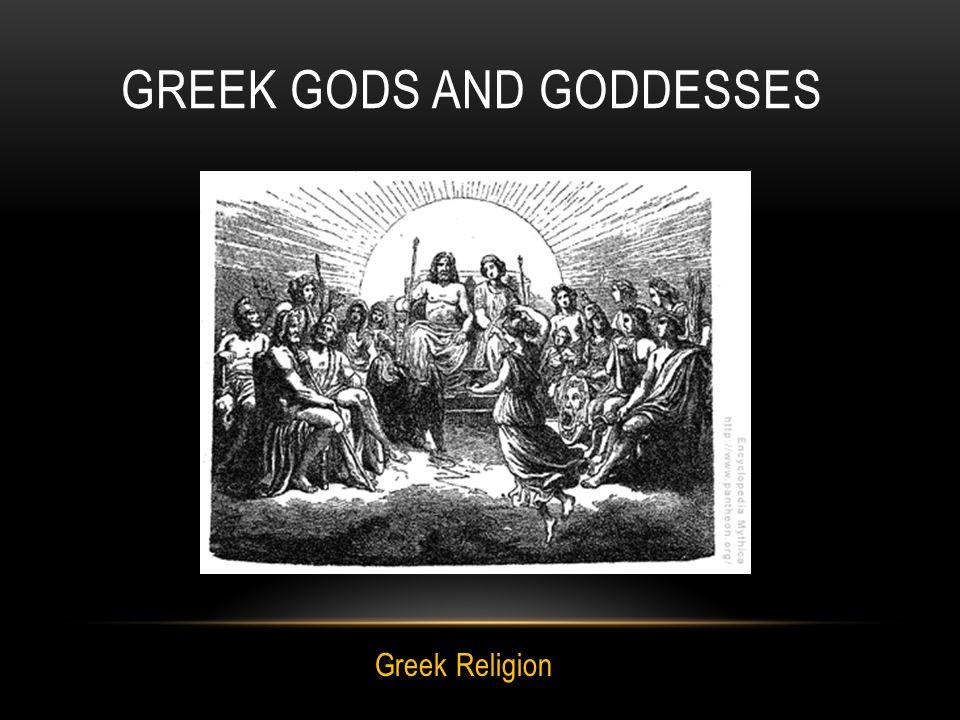 GREEK GODS AND GODDESSES Greek Religion