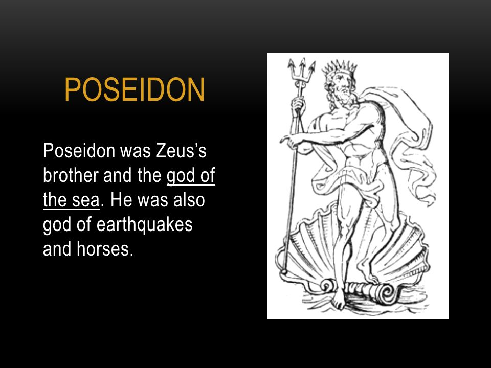Poseidon was Zeus's brother and the god of the sea.