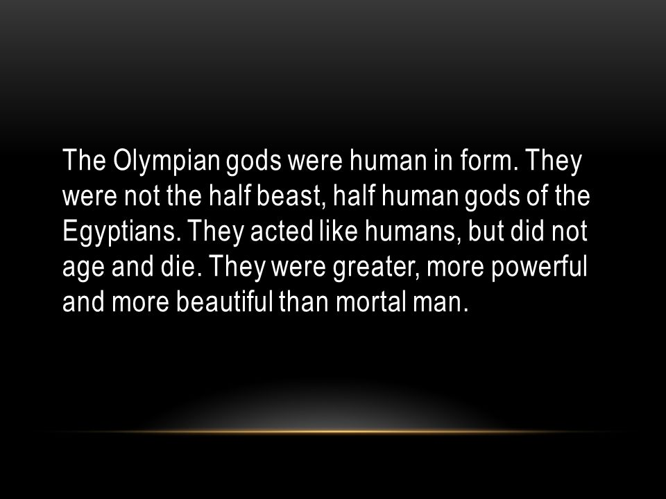 The Olympian gods were human in form.