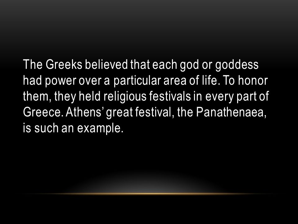 The Greeks believed that each god or goddess had power over a particular area of life.