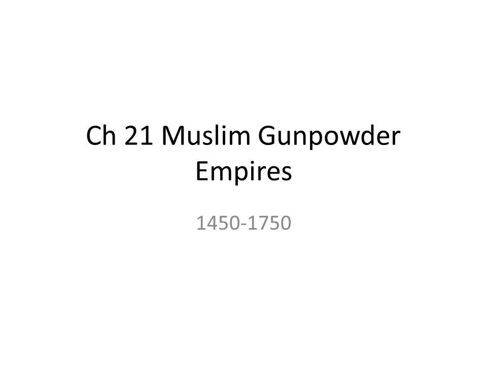 Ch 21 Muslim Gunpowder Empires 1450-1750