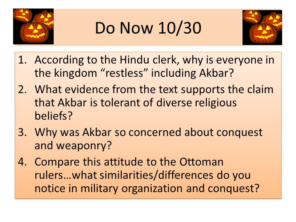 Do Now 10/30 1.According to the Hindu clerk, why is everyone in the kingdom restless including Akbar.