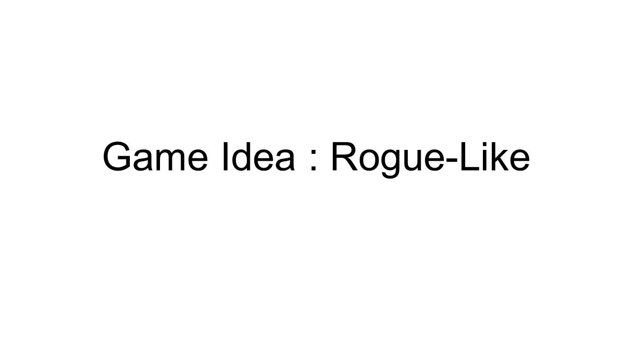 Game Idea : Rogue-Like