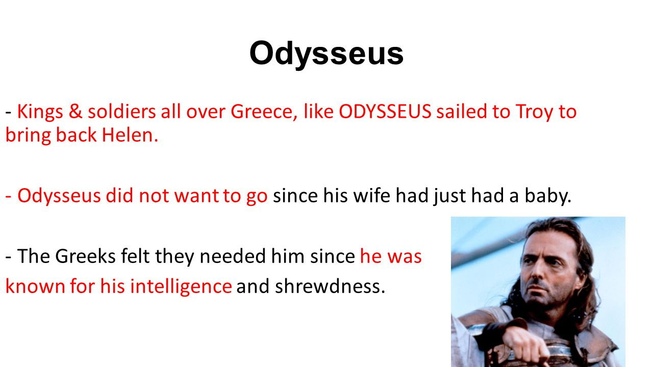Odysseus - Kings & soldiers all over Greece, like ODYSSEUS sailed to Troy to bring back Helen.
