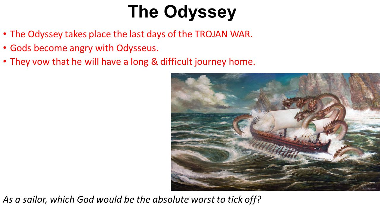 The Odyssey The Odyssey takes place the last days of the TROJAN WAR.