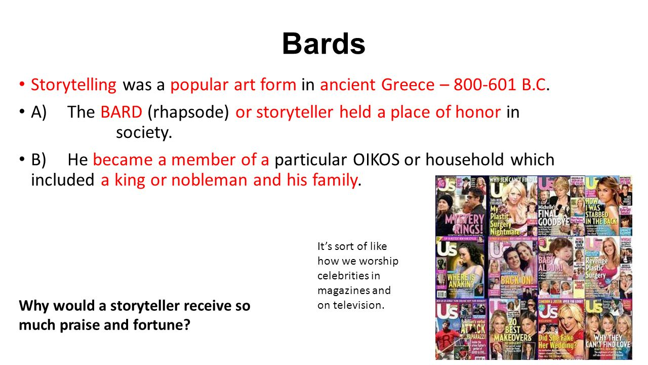 Bards Storytelling was a popular art form in ancient Greece – 800-601 B.C.