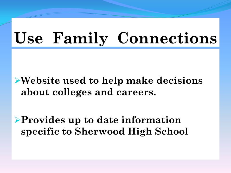 Use Family Connections  Website used to help make decisions about colleges and careers.