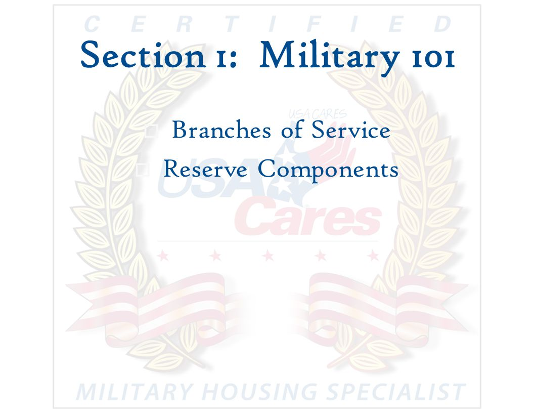 Section 1: Military 101  Branches of Service  Reserve Components