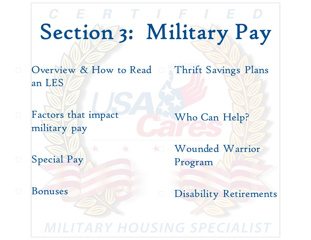 Section 3: Military Pay  Overview & How to Read an LES  Factors that impact military pay  Special Pay  Bonuses  Thrift Savings Plans  Who Can Help.