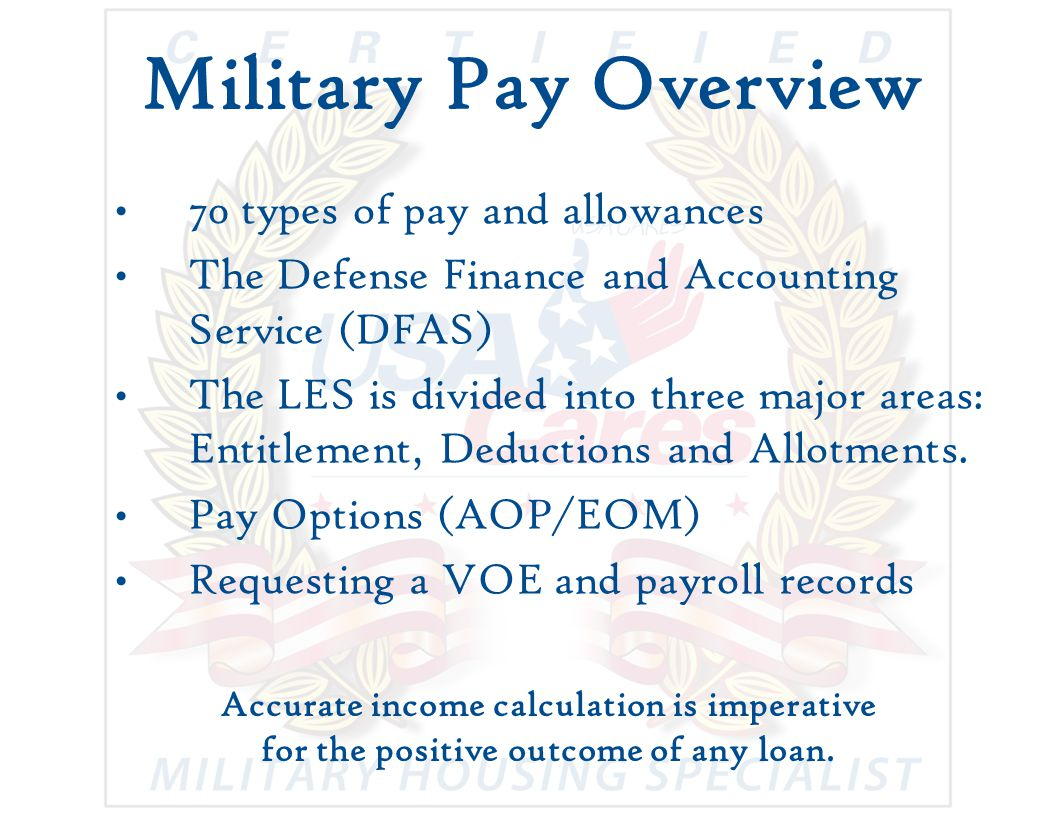 Military Pay Overview 70 types of pay and allowances The Defense Finance and Accounting Service (DFAS) The LES is divided into three major areas: Entitlement, Deductions and Allotments.