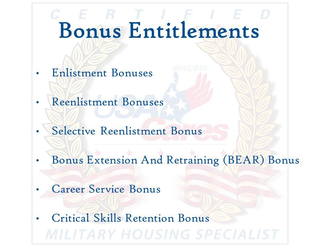 Bonus Entitlements Enlistment Bonuses Reenlistment Bonuses Selective Reenlistment Bonus Bonus Extension And Retraining (BEAR) Bonus Career Service Bonus Critical Skills Retention Bonus