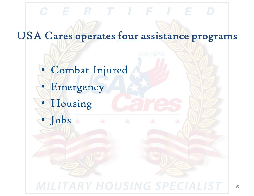 USA Cares operates four assistance programs Combat Injured Emergency Housing Jobs 5