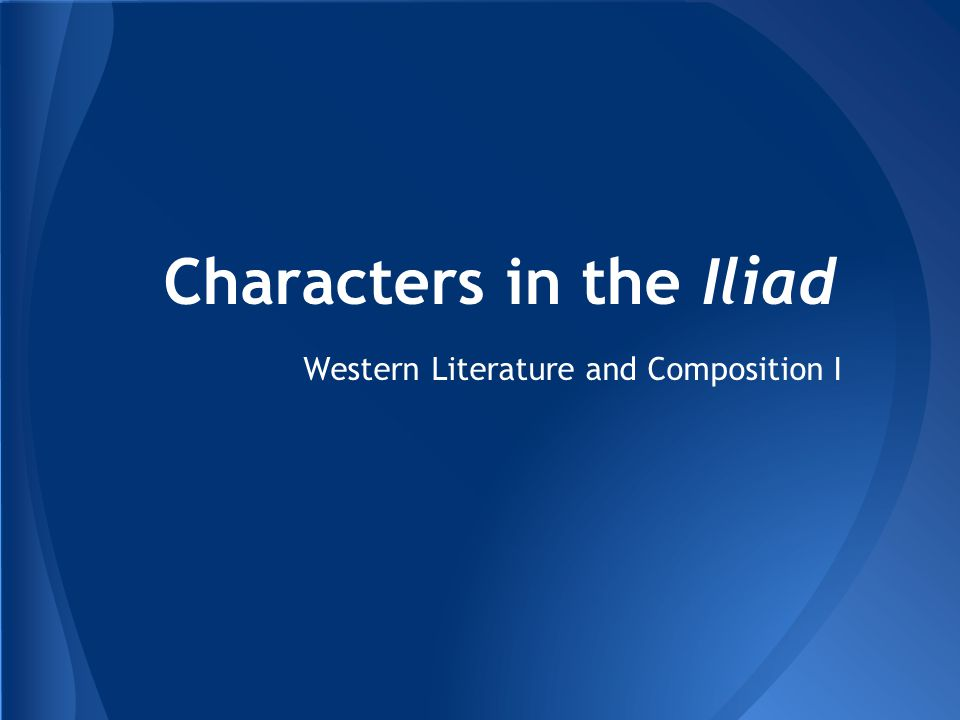 Characters in the Iliad Western Literature and Composition I
