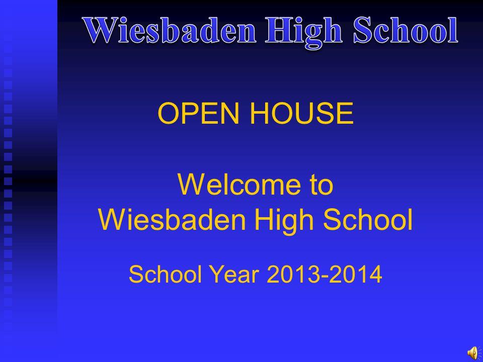 OPEN HOUSE Welcome to Wiesbaden High School School Year 2013-2014