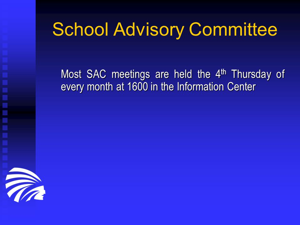 School Advisory Committee Most SAC meetings are held the 4 th Thursday of every month at 1600 in the Information Center