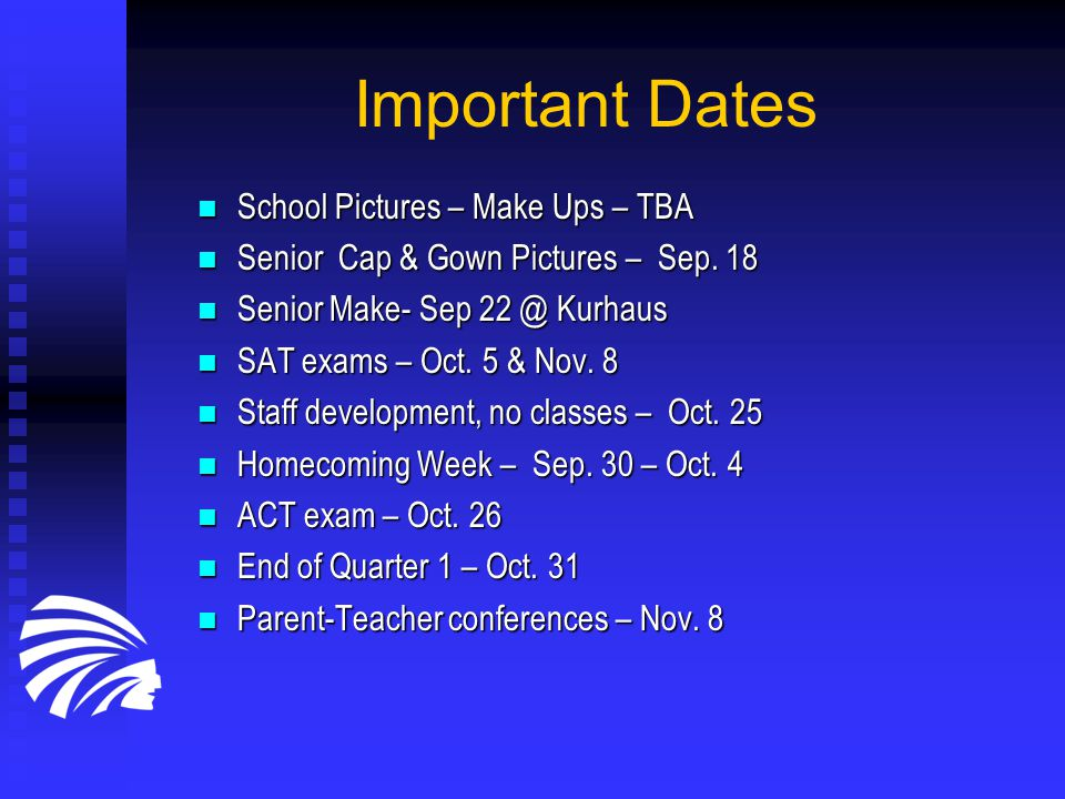 Important Dates School Pictures – Make Ups – TBA School Pictures – Make Ups – TBA Senior Cap & Gown Pictures – Sep.